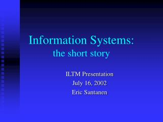 Information Systems:  the short story