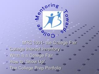 "MTC 1001- the College Fair College Interest Inventory What is a College Fair How to ""Show Up"""