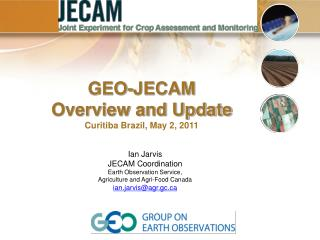 Ian Jarvis JECAM Coordination Earth Observation Service,  Agriculture and Agri-Food Canada