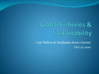 Global Fisheries &  Sustainability