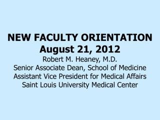 NEW FACULTY ORIENTATION August 21, 2012 Robert M. Heaney, M.D.