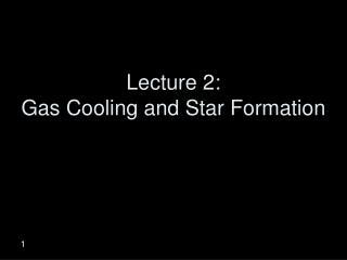 Lecture 2:  Gas Cooling and Star Formation