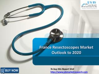 JSB Market Research : France Resectoscopes Market Outlook
