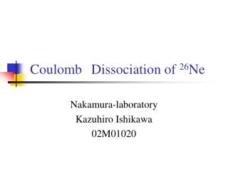 Coulomb Dissociation of  26 Ne