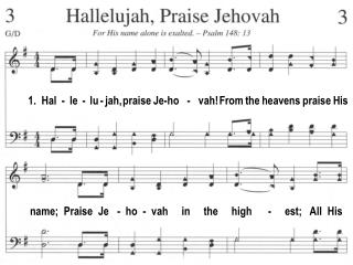 1.  Hal  -  le  -  lu - jah, praise Je-ho   -   vah! From the heavens praise His