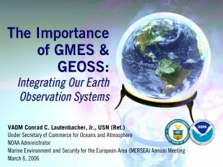 The Importance of GMES & GEOSS: Integrating Our Earth Observation Systems