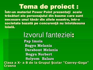 Izvorul fanteziei : Pap Imola                  Bogya Melania