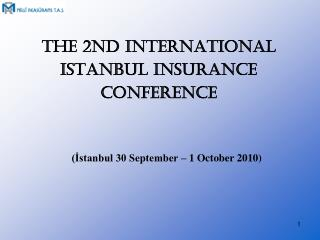 THE  2 ND INTERNATIONAL  ISTANBUL INSURANCE  CONFERENCE (?stanbul 30 September � 1 October 2010)
