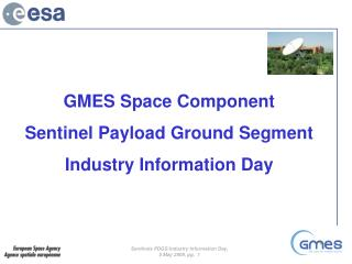 GMES Space Component Sentinel Payload Ground Segment Industry Information Day