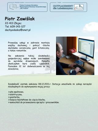 Piotr Zawiślak 22-413 Złojec Tel.  609-143-127 dachyodadoz@onet.pl