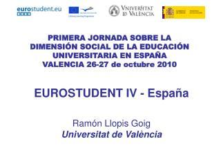 EUROSTUDENT IV - España Ramón Llopis Goig Universitat de València