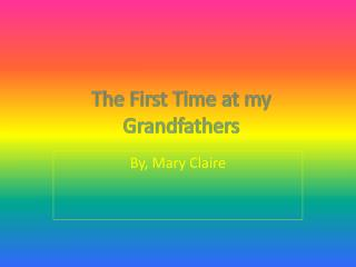 The  F irst Time at my Grandfathers