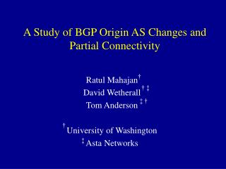 A Study of BGP Origin AS Changes and Partial Connectivity