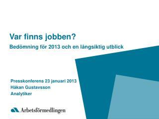 Var finns jobben? Bed � mning f � r  2013  och en l � ngsiktig utblick
