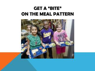 "Get a ""bite""   on the Meal Pattern"