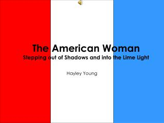 The American Woman Stepping out of Shadows and into the Lime Light