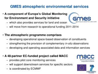 A component of Europe's Global Monitoring 	for Environment and Security initiative