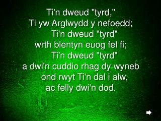"""Ti'n dweud  """" tyrd ,""""  Ti  yw Arglwydd  y  nefoedd ;  Ti'n dweud  """" tyrd """""""