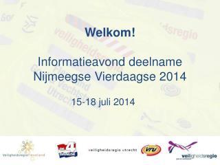 Welkom! Informatieavond deelname  Nijmeegse Vierdaagse 2014