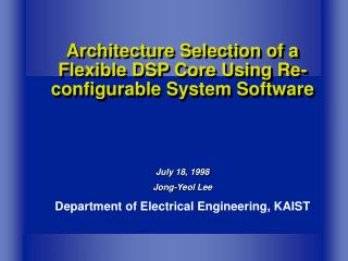 Architecture Selection of a Flexible DSP Core Using Re-configurable System Software