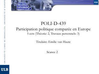 POLI-D-439 Participation politique comparée en Europe 5 ects (Théorie: 2, Travaux personnels: 3)