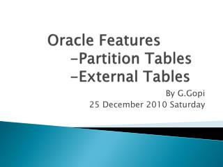 Oracle Features			-Partition Tables		-External Tables