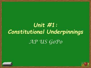 Unit #1: Constitutional Underpinnings