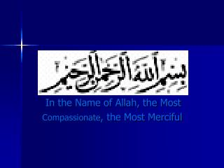 In the Name of Allah, the Most Compassionate , the Most Merciful