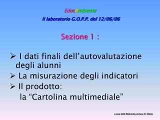 Educ @ mbiente Il laboratorio G.O.P.P. del 12/06/06 Sezione 1 :