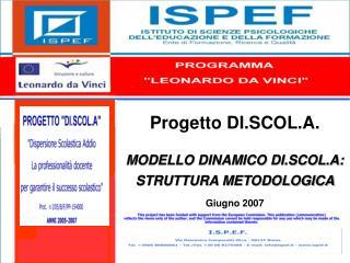 Progetto DI.SCOL.A. MODELLO DINAMICO DI.SCOL.A: STRUTTURA METODOLOGICA Giugno 2007