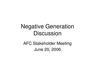 Negative Generation Discussion