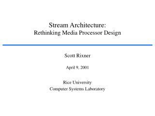 Stream Architecture: Rethinking Media Processor Design