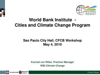 World Bank Institute  -  Cities and Climate Change Program   Sao Paulo City Hall, CFCB Workshop May 4, 2010