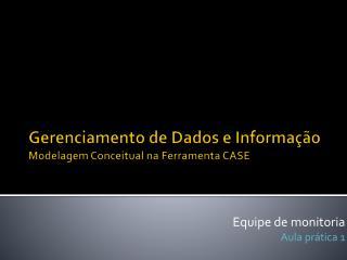 Gerenciamento de Dados e Informação Modelagem Conceitual na Ferramenta CASE
