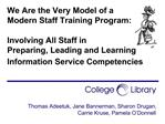 We Are the Very Model of a  Modern Staff Training Program:   Involving All Staff in  Preparing, Leading and Learning Inf