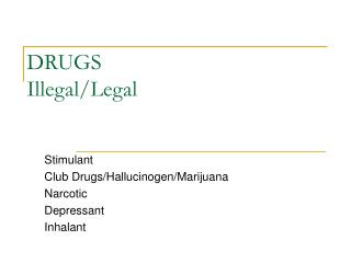 DRUGS Illegal/Legal