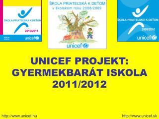 UNICEF PROJEKT: GYERMEKBARÁT ISKOLA 2011/2012