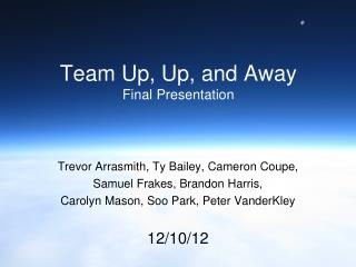 Team Up, Up, and Away Final Presentation