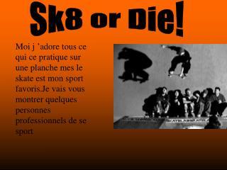 Sk8 or Die!