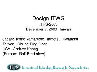 Design ITWG ITRS-2003 December 2, 2003  Taiwan Japan:  Ichiro Yamamoto, Tamotsu Hiwatashi