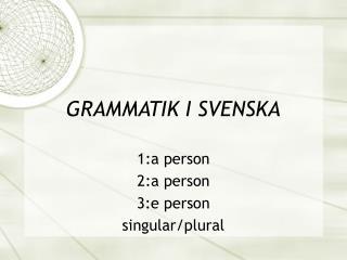 GRAMMATIK I SVENSKA
