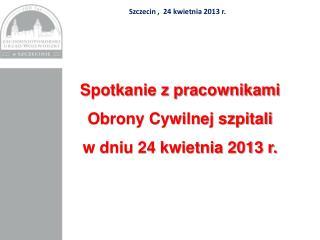 Szczecin ,  24 kwietnia 2013 r.