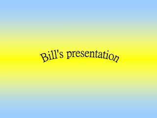 Bill's presentation
