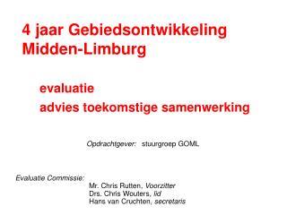 4  jaar Gebiedsontwikkeling  Midden-Limburg      evaluatie  advies  toekomstige samenwerking