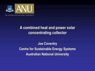 A combined heat and power solar concentrating collector Joe Coventry