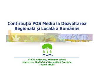 Contribu ţia POS Mediu la Dezvoltarea Regională şi Locală a României
