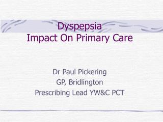 Dyspepsia                                     Impact On Primary Care