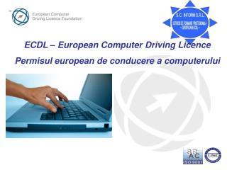 ECDL – European Computer Driving Licence Permisul european de conducere a computerului