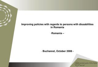 Improving policies with regards to persons with dissabilities in Romania Romania  –