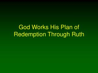 God Works His Plan of Redemption Through Ruth